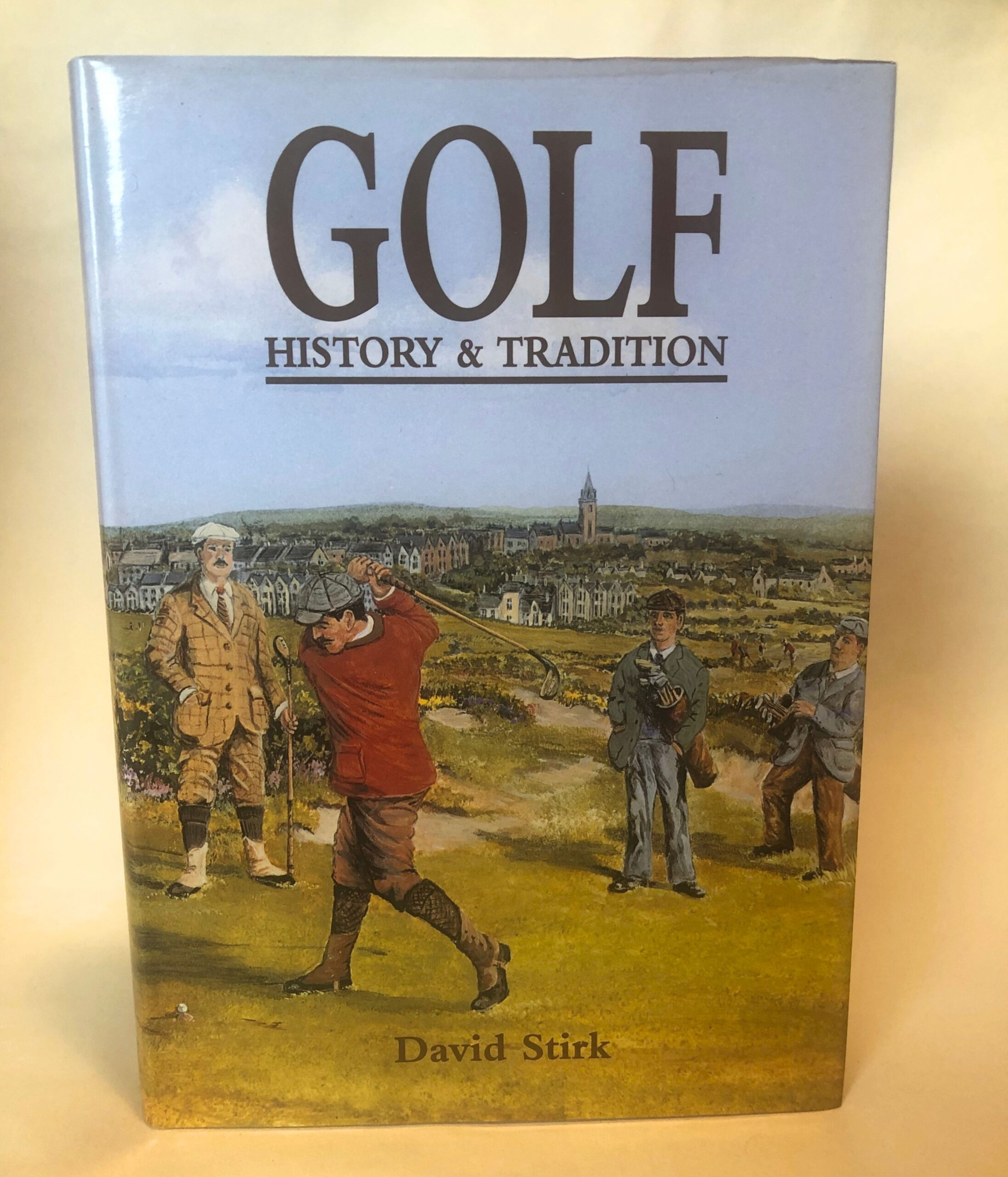 Golf: History & Tradition by David Stirk